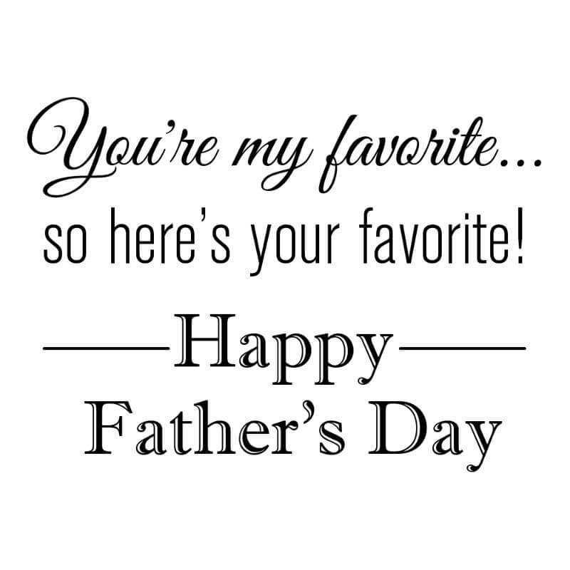 Engraving design 3 'You're My Favorite So Here's Your Favorite! Happy Father's Day'